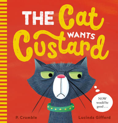 The Cat Wants Custard by P. Crumble