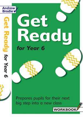 Get Ready for Year 6 Workbook Prepares Pupils for Their Next Big Step into a New Class by Andrew Brodie, Judy Richardson