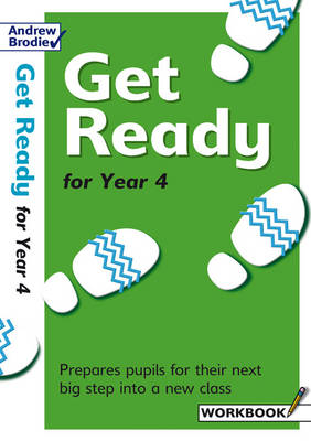 Get Ready for Year 4 Workbook Prepares Pupils for Their Next Big Step into a New Class by Andrew Brodie, Judy Richardson