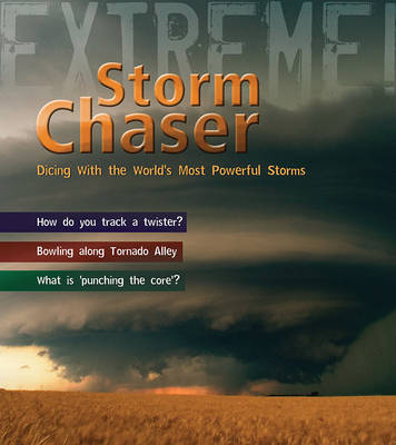Storm Chaser! Dicing with the World's Most Deadly Storms by Clive Gifford