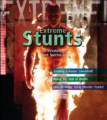 Extreme Stunts! Life-threatening Stunt Spectaculars by Paul Harrison