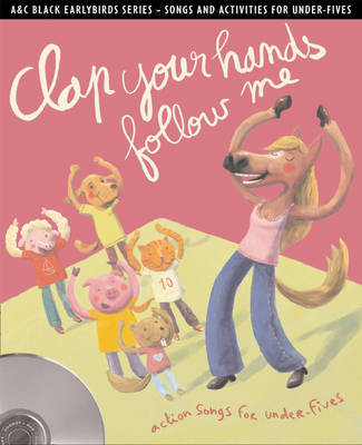 Earlybirds Clap your hands follow me: Action Songs and Activities for Under-Fives by Emily Skinner