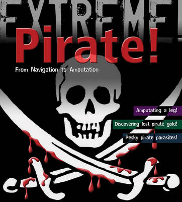 Pirate! From Navigation to Amputation by Anna Claybourne