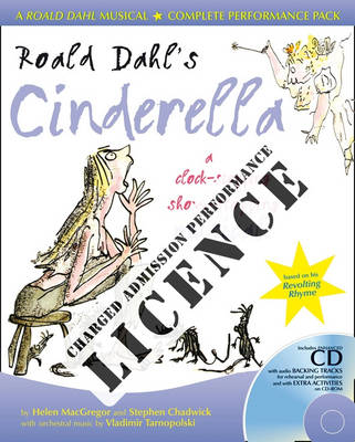 Roald Dahl's Cinderella Performance Licence (Admission Fee) For Public Performances at Which an Admission Fee is Charged by Stephen Chadwick, Helen MacGregor, Roald Dahl