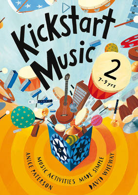 Kickstart Music 2 Music Activities Made Simple - 7-9 Year-olds by Anice Paterson, David Wheway