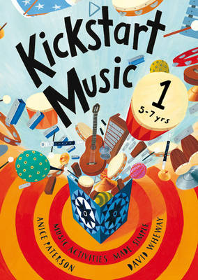Kickstart Music 1 Music Activities Made Simple - 5-7 Year-olds by Anice Paterson, David Wheway