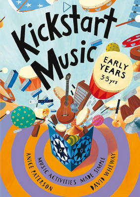 Kickstart Music Early Years Music Activities Made Simple - Early Years by Anice Paterson, David Wheway