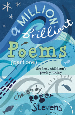 A Million Brilliant Poems A Collection of the Very Best Children's Poetry Today by Roger Stevens