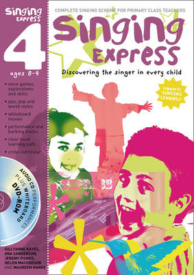 Singing Express 4 Complete Singing Scheme for Primary Class Teachers by Ana Sanderson, Gillyanne Kayes, Jeremy Fisher, Helen MacGregor