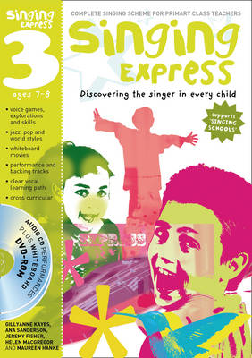 Singing Express 3 Complete Singing Scheme for Primary Class Teachers by Ana Sanderson, Gillyanne Kayes, Jeremy Fisher, Helen MacGregor