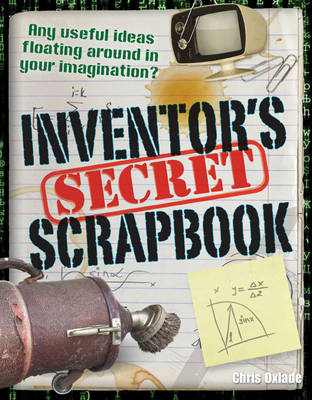 Inventors' Secret Scrapbook Age 10-11, Above Average Readers by Chris Oxlade