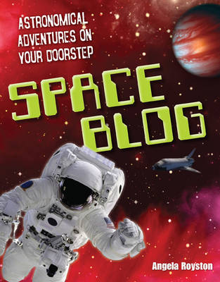 Space Blog Age 9-10, Above Average Readers by Angela Royston