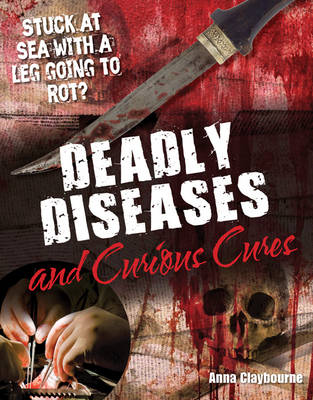 Deadly Diseases and Curious Cures Age 9-10, Average Readers by Anna Claybourne