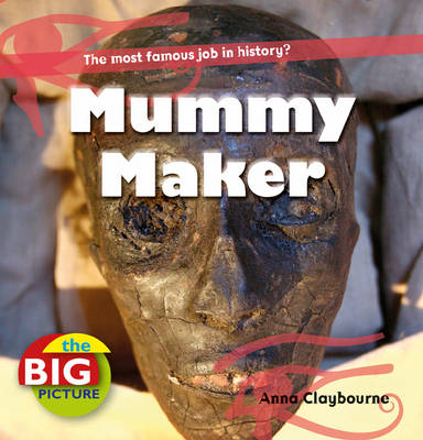 Mummy Maker by Anna Claybourne, Anita Ganeri