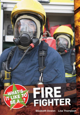 What's it Like to be a ? Firefighter by Elizabeth Dowen, Lisa Thompson