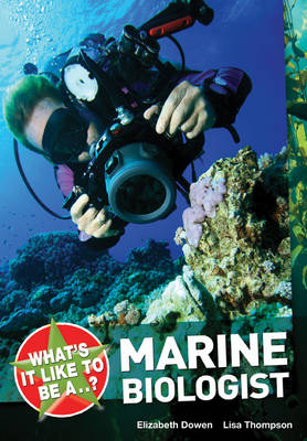 What's it Like to be a ? Marine Biologist by Elizabeth Dowen, Lisa Thompson