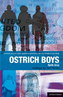 Ostrich Boys Improving Standards in English Through Drama at Key Stage 3 and GCSE by Keith Gray, Carl Miller