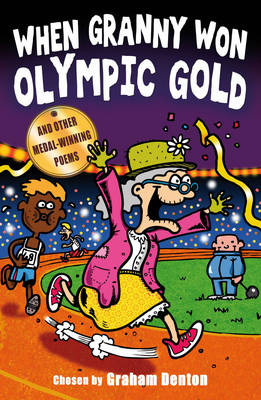When Granny Won Olympic Gold And Other Medal-Winning Poems by Graham Denton