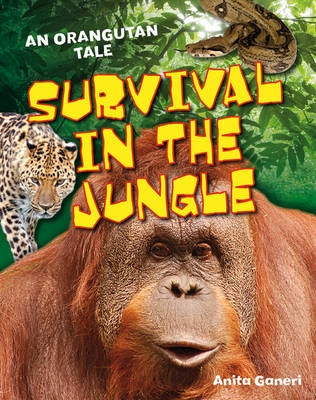 Survival in the Jungle Age 6-7, Above Average Readers by Anita Ganeri