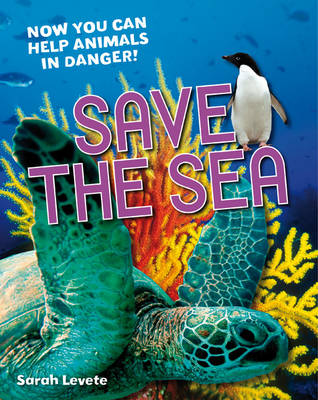 Save the Sea Age 5-6, Above Average Readers by Sarah Levete
