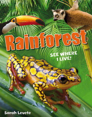 Rainforest See Where I Live! Age 6-7, Below Average Readers by Sarah Levete