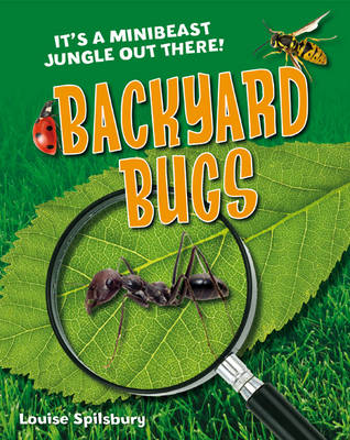 Backyard Bugs Age 5-6, Below Average Readers by Louise Spilsbury