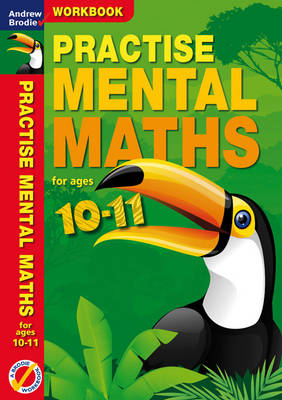Practise Mental Maths 10-11 Workbook by Andrew Brodie