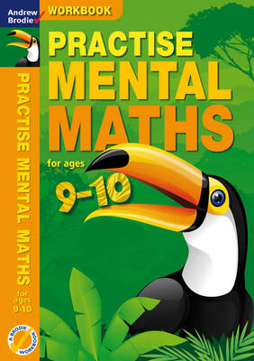Practise Mental Maths 9-10 Workbook by Andrew Brodie