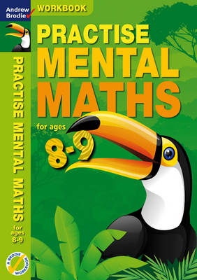 Practise Mental Maths 8-9 Workbook by Andrew Brodie