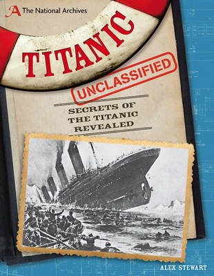 The National Archives: Titanic Unclassified Secrets of the Titanic Revealed by Alex Stewart