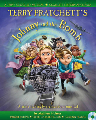 Terry Pratchett's Johnny and the Bomb A Time-Tickingly Tremendous Musical by Terry Pratchett, Matthew Holmes