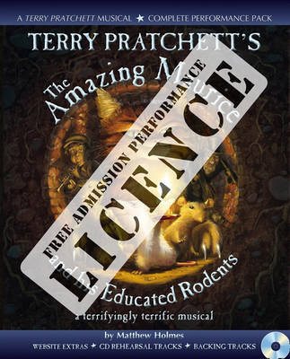 TTerry Pratchett's The Amazing Maurice and his Educated Rodents Performance Licence: No admission fee: For Public Performances at Which No Admission Fee is Charged by Terry Pratchett, Matthew Holmes