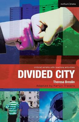 Divided City: The Play by Theresa Breslin, Paul Bunyan, Martin Travers, Ruth Moore