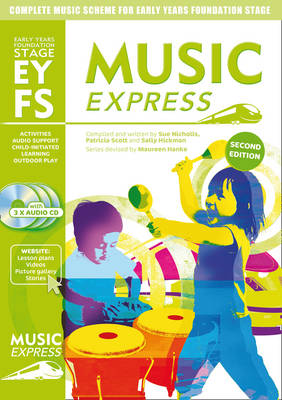 Music Express Early Years Foundation Stage Complete Music Scheme for Early Years Foundation Stage by Patricia Scott, Sue Nicholls, Sally Hickman