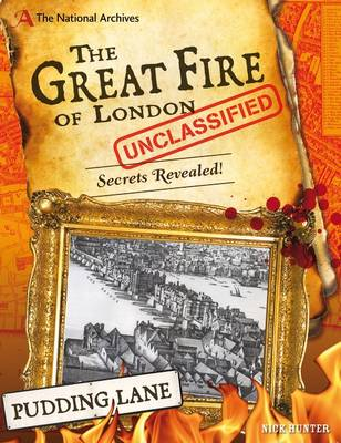 The National Archives: The Great Fire of London Unclassified Secrets Revealed! by Nick Hunter