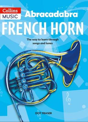 Abracadabra Brass,Abracadabra Abracadabra French Horn (Pupil's Book): The Way to Learn Through Songs and Tunes by Dot Fraser