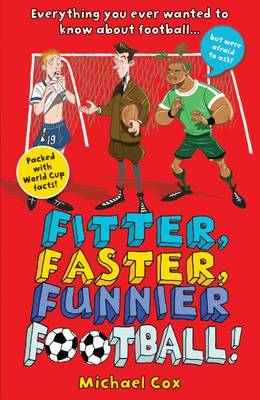 Fitter, Faster, Funnier Football Everything You Wanted to Know About Football, but Were Afraid to Ask! by Michael Cox