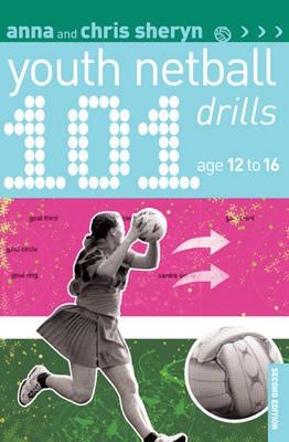 101 Youth Netball Drills Age 12-16 by Anna Sheryn, Chris Sheryn