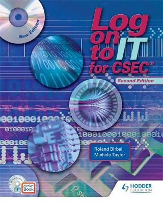 Log on to IT for CSEC by R. Birbal, Michele Taylor