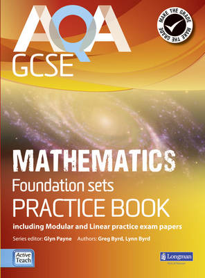 AQA GCSE Mathematics for Foundation Sets Practice Book Including Modular and Linear Practice Exam Papers by Glyn Payne, Gwenllian Burns, Lynn Bryd, Greg Byrd