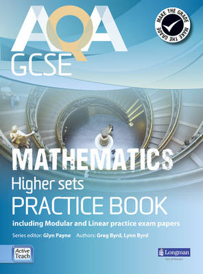 AQA GCSE Mathematics for Higher Sets Practice Book Including Modular and Linear Practice Exam Papers by Glyn Payne, Gwenllian Burns, Lynn Bryd, Greg Byrd