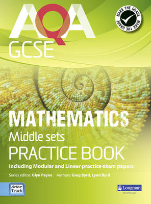 AQA GCSE Mathematics for Middle Sets Practice Book Including Modular and Linear Practice Exam Papers by Glyn Payne, Gwenllian Burns, Lynn Bryd, Greg Byrd