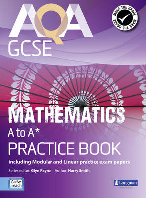 AQA GCSE Mathematics A-A* Practice Book Including Modular and Linear Practice Exam Papers by Glyn Payne, Gwenllian Burns, Greg Byrd, Lynn Bryd