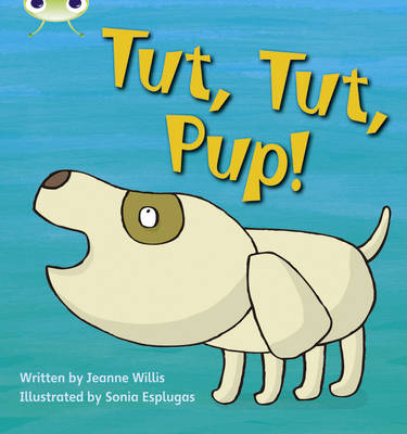 Phonics Bug Set 04 Tut, Tut, Pup! by Jeanne Willis