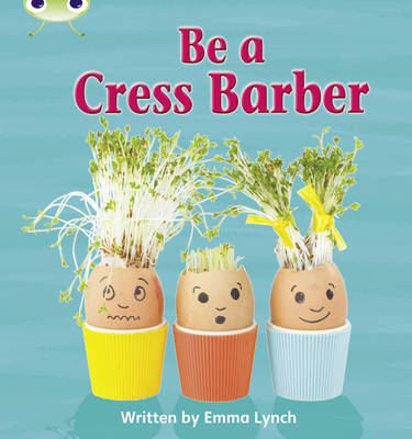 Phonics Bug Non-fiction Set 12 Be a Cress Barber by Emma Lynch