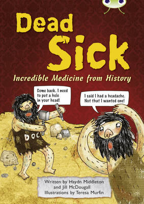 Dead Sick Incredible Medicine from History by Haydn Middleton