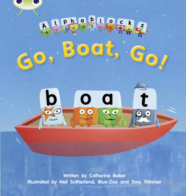 Go, Boat, Go! Alphablocks by Catherine Baker