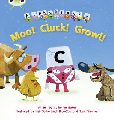 Moo! Cluck! Growl! Alphablocks by Catherine Baker