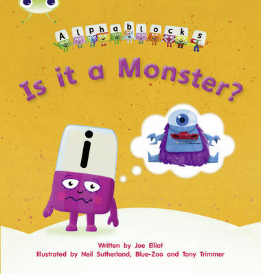Is it a Monster? Alphablocks by Joe Elliot