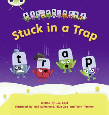 Phonics Bug Alphablocks Set 12 Stuck in a Trap by Joe Elliot